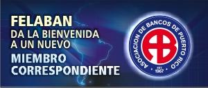 Asociación de Bancos de Puerto Rico, nuevo Miembro Correspondiente de FELABAN