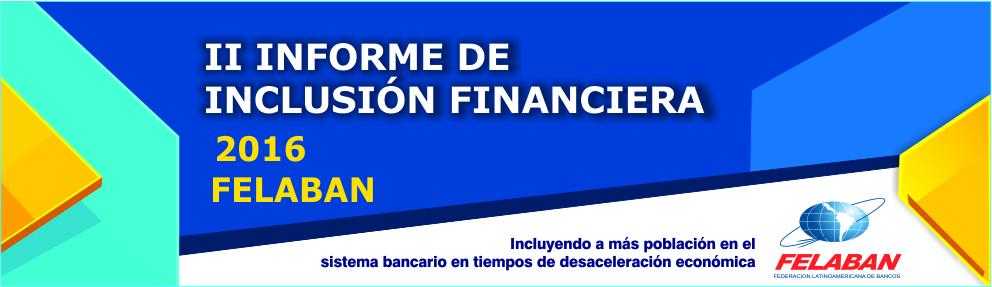 II Informe de Inclusión Financiera - FELABAN 2016